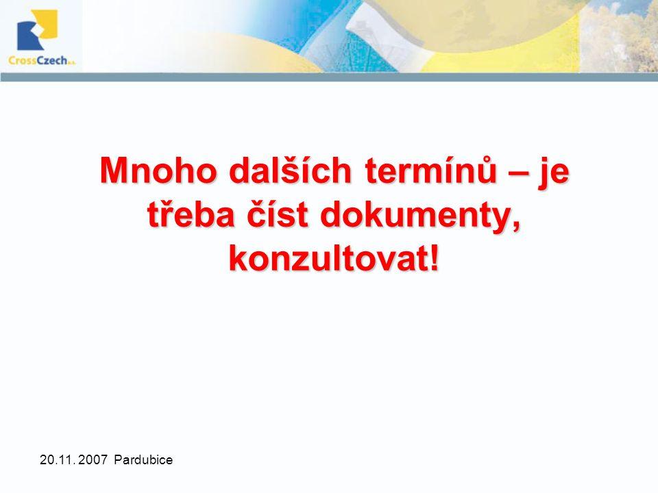 20.11. 2007 Pardubice Mnoho dalších termínů – je třeba číst dokumenty, konzultovat!