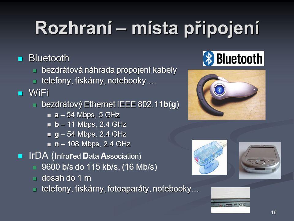 Rozhraní – místa připojení Bluetooth Bluetooth bezdrátová náhrada propojení kabely bezdrátová náhrada propojení kabely telefony, tiskárny, notebooky….