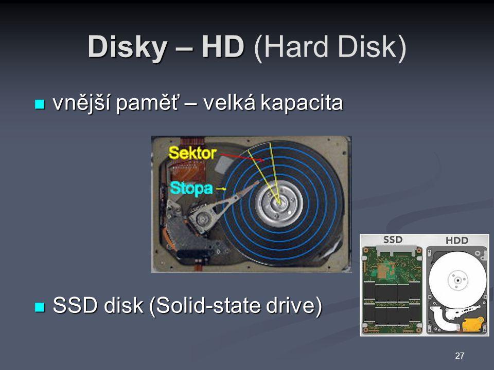 Disky – HD Disky – HD (Hard Disk) vnější paměť – velká kapacita vnější paměť – velká kapacita SSD disk (Solid-state drive) SSD disk (Solid-state drive) 27