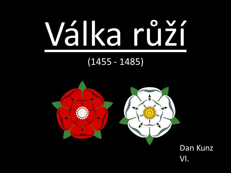 Válka růží (1455 - 1485) Dan Kunz VI.