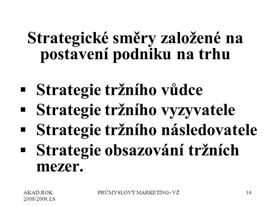 AKAD.ROK 2008/2009, LS PRŮMYSLOVÝ MARKETING - VŽ34 ▪Strategie tržního vůdce ▪Strategie tržního vyzyvatele ▪Strategie tržního následovatele ▪Strategie