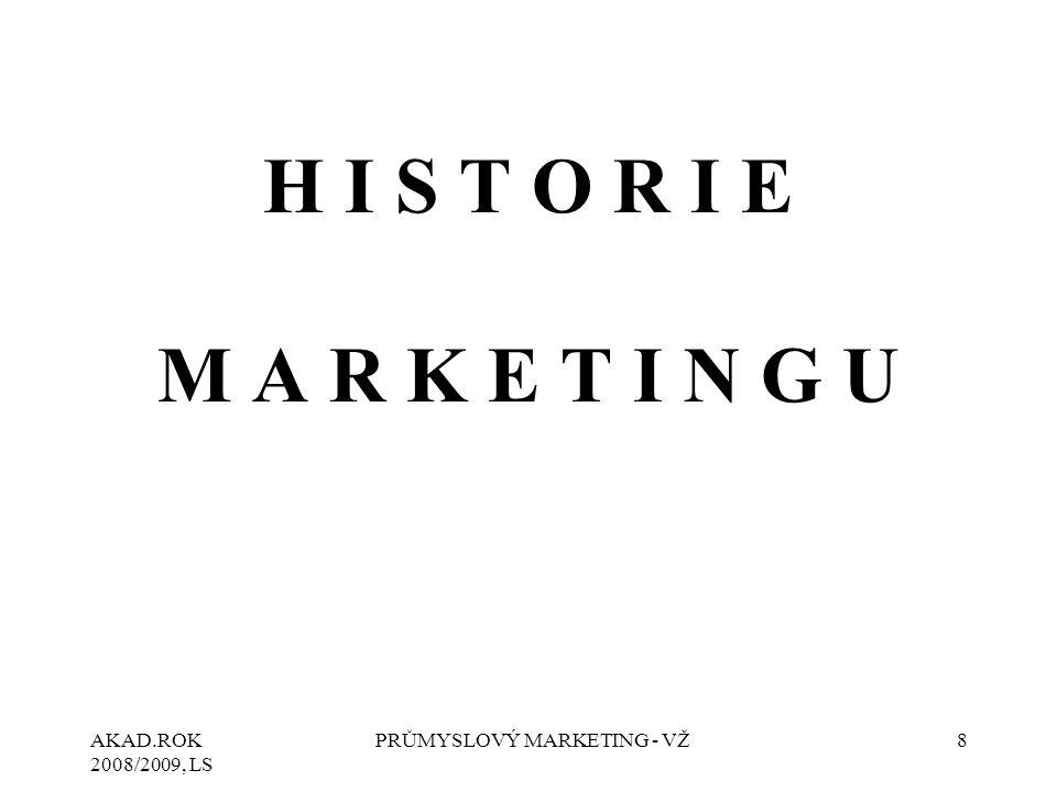 AKAD.ROK 2008/2009, LS PRŮMYSLOVÝ MARKETING - VŽ9 H I S T O R I E M A R K E T I N G U Marketing se objevuje kolem roku 1910 v USA, jako reakce na situaci, kdy zaostávala koupěschopná poptávka za možnostmi výroby.