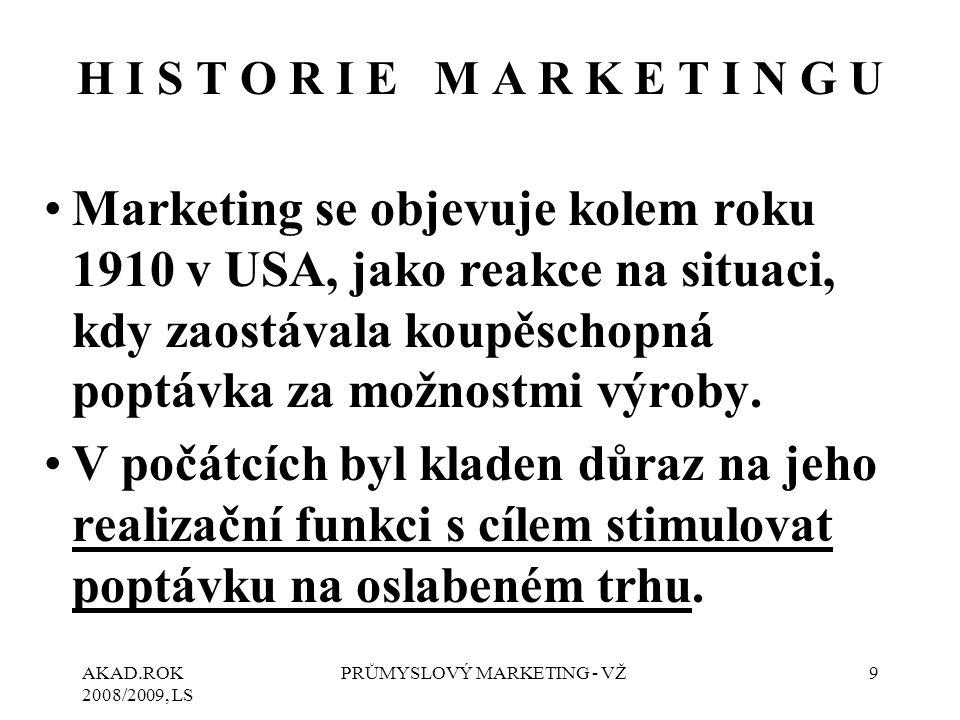 AKAD.ROK 2008/2009, LS PRŮMYSLOVÝ MARKETING - VŽ9 H I S T O R I E M A R K E T I N G U Marketing se objevuje kolem roku 1910 v USA, jako reakce na situ