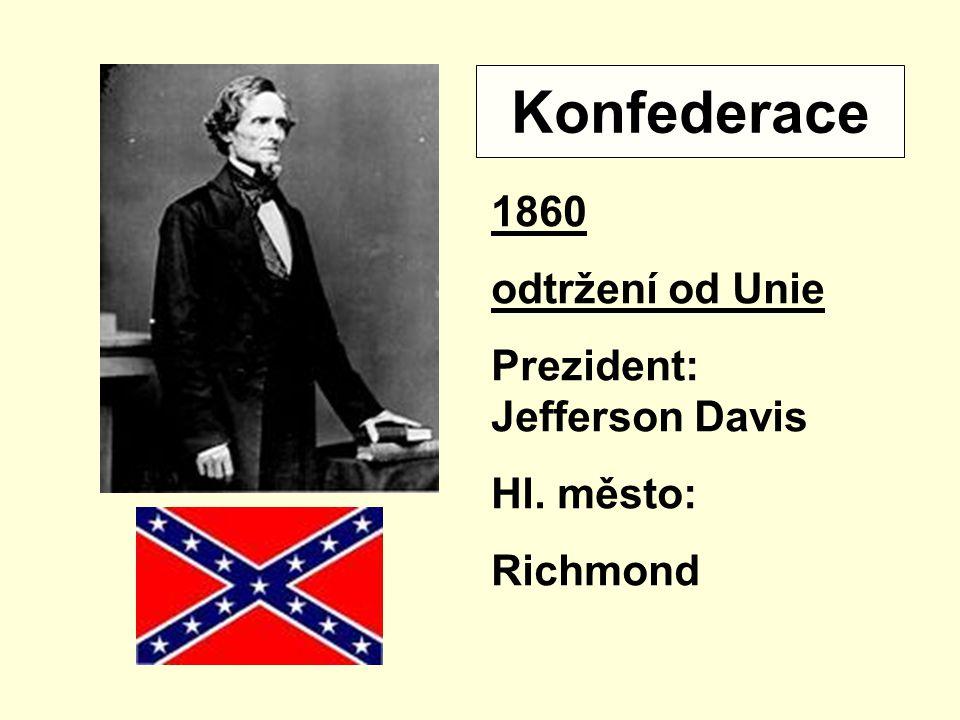 1861 – 1865 válka Severu proti Jihu Cíl Severu: - znovusjednocení USA - zrušení otroctví Cíl Jihu: - uhájení samostatnosti - zachování otroctví