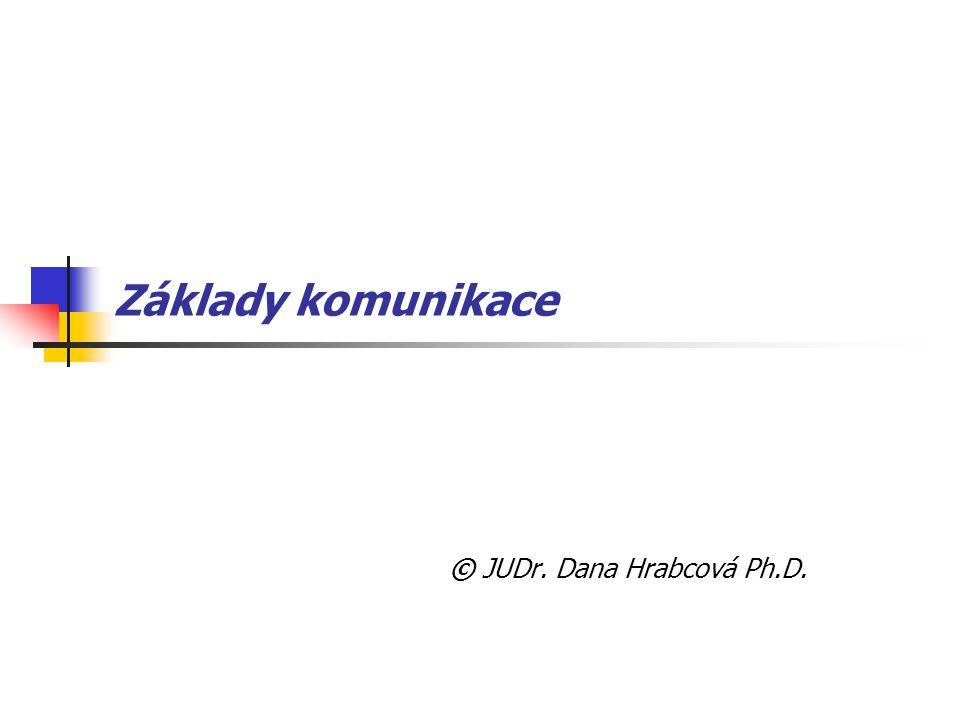Základy komunikace © JUDr. Dana Hrabcová Ph.D.