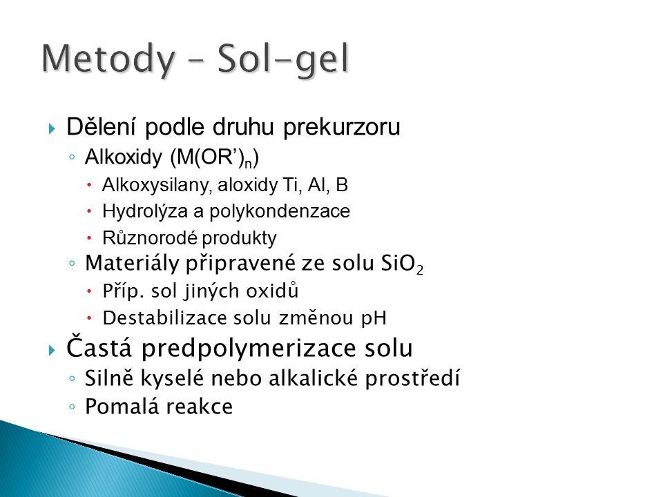  Dělení podle druhu prekurzoru ◦ Alkoxidy (M(OR') n )  Alkoxysilany, aloxidy Ti, Al, B  Hydrolýza a polykondenzace  Různorodé produkty ◦ Materiály