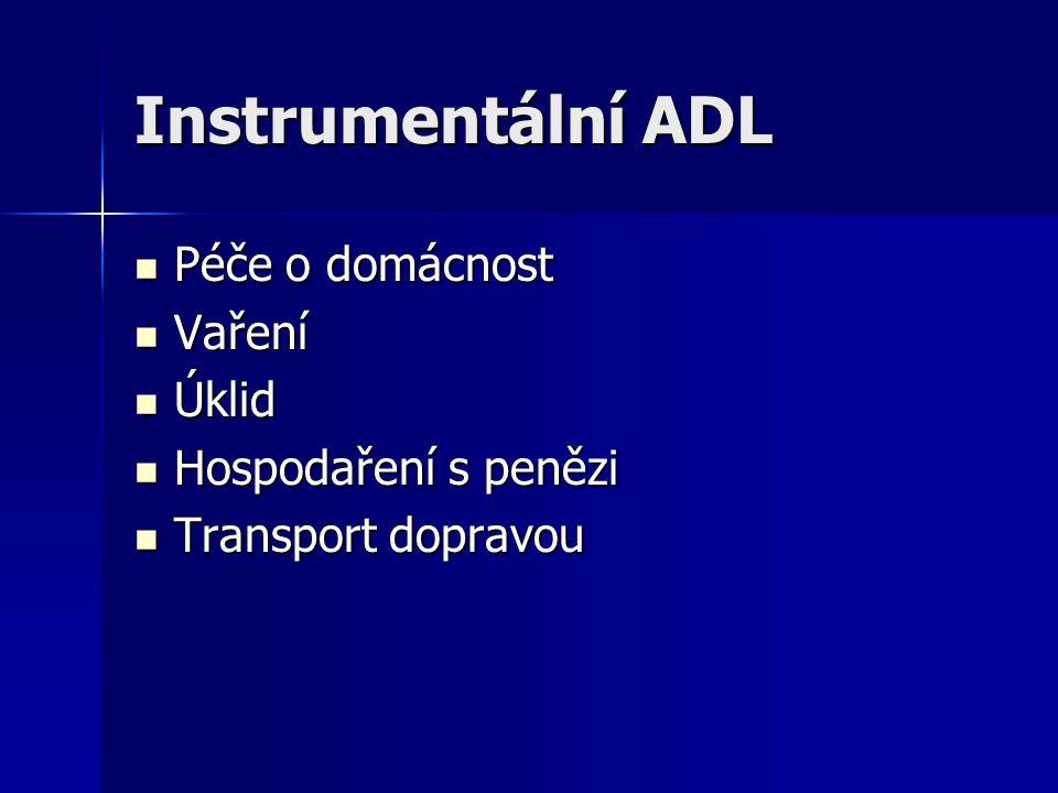 Instrumentální ADL Péče o domácnost Péče o domácnost Vaření Vaření Úklid Úklid Hospodaření s penězi Hospodaření s penězi Transport dopravou Transport dopravou