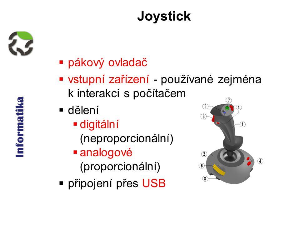 Informatika Joystick  pákový ovladač  vstupní zařízení - používané zejména k interakci s počítačem  dělení  digitální (neproporcionální)  analogové (proporcionální)  připojení přes USB
