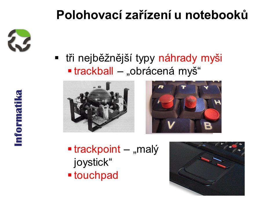 """Informatika Polohovací zařízení u notebooků  tři nejběžnější typy náhrady myši  trackball – """"obrácená myš  trackpoint – """"malý joystick  touchpad"""