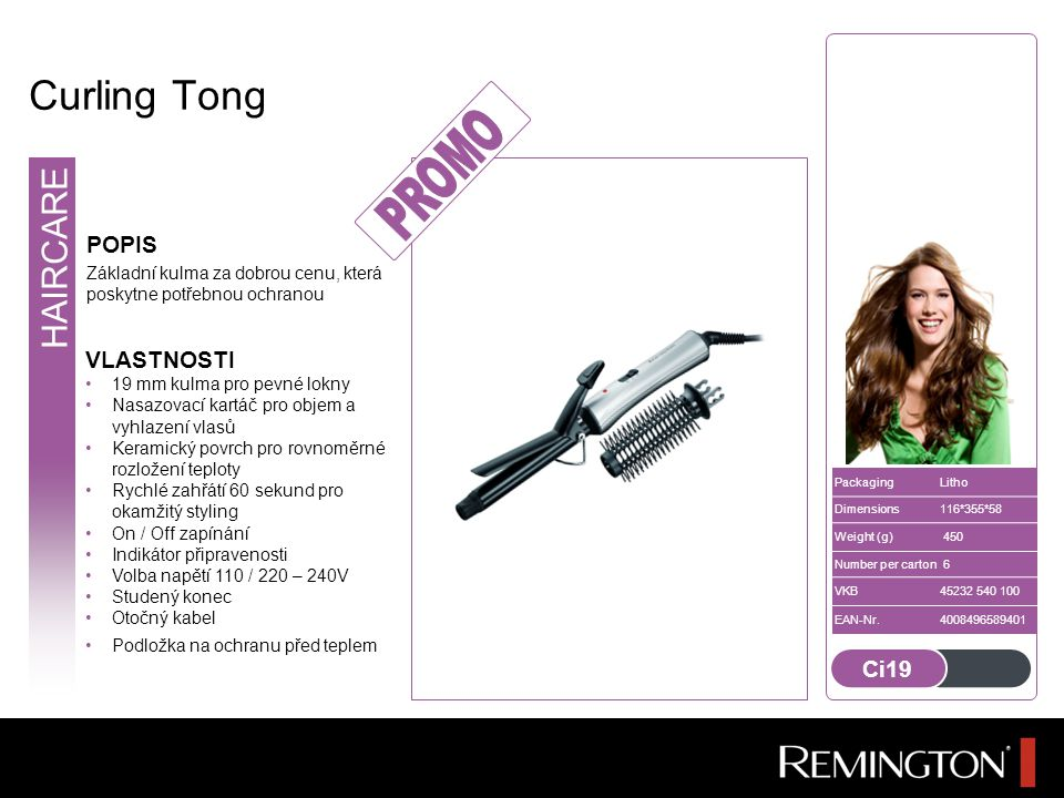 19mm Tong DESCRIPTION For opening price segment-Promotional tong market HAIRCARE PackagingLitho Dimensions118*353*57 Weight (g)445 Number per carton 6 VKB45237 560 100 EAN-Nr.4008496617449 FEATURES Heat settings 130-150ºC High-Low-Off settings Heat protection stand Cool tip On indicator light 1.8 swivel cord 2 year guarantee 9.