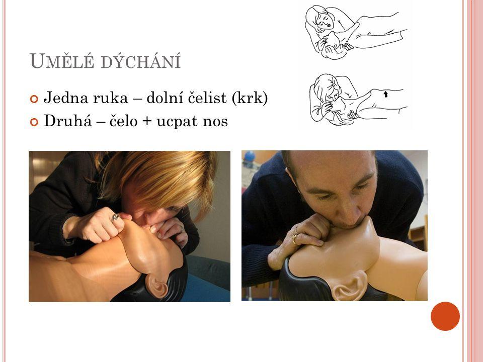 U MĚLÉ DÝCHÁNÍ Jedna ruka – dolní čelist (krk) Druhá – čelo + ucpat nos