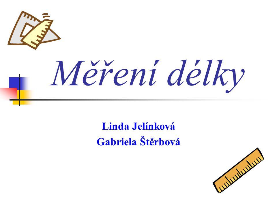 Měření délky Linda Jelínková Gabriela Štěrbová