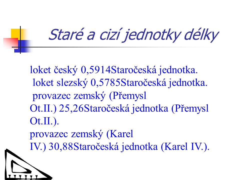 Staré a cizí jednotky délky loket český 0,5914Staročeská jednotka.