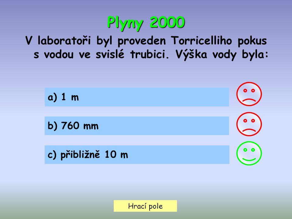 Hrací pole a) 1 m b) 760 mm c) přibližně 10 m Plyny 2000 V laboratoři byl proveden Torricelliho pokus s vodou ve svislé trubici.