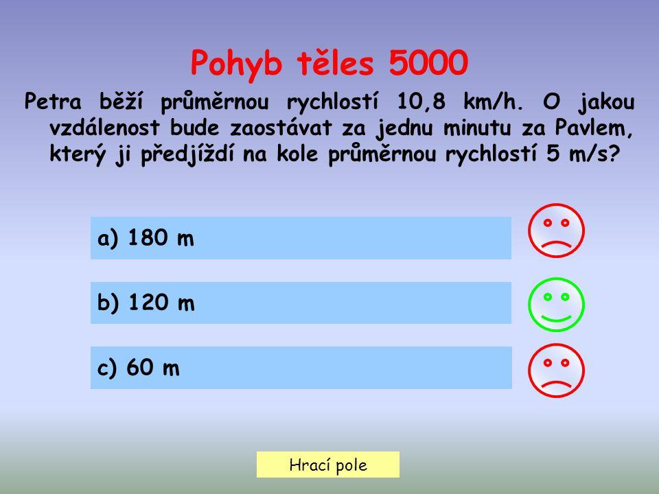 Hrací pole a) 180 m b) 120 m c) 60 m Pohyb těles 5000 Petra běží průměrnou rychlostí 10,8 km/h.