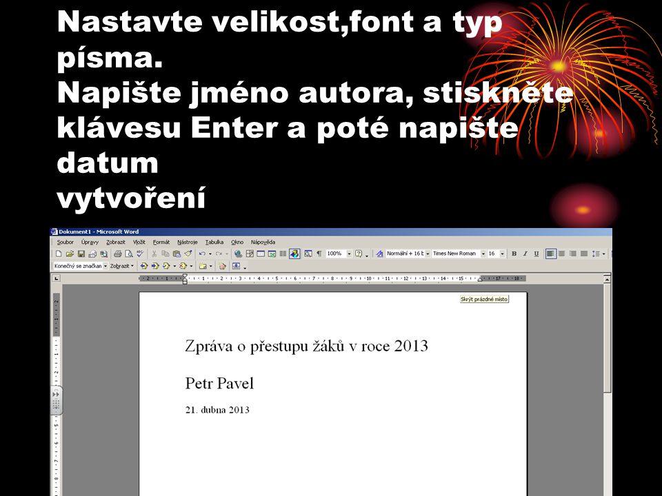 Nastavte velikost,font a typ písma. Napište jméno autora, stiskněte klávesu Enter a poté napište datum vytvoření
