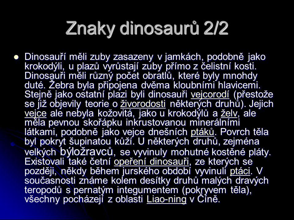 Znaky dinosaurů 2/2 Dinosauří měli zuby zasazeny v jamkách, podobně jako krokodýli, u plazů vyrůstají zuby přímo z čelistní kosti. Dinosauři měli různ