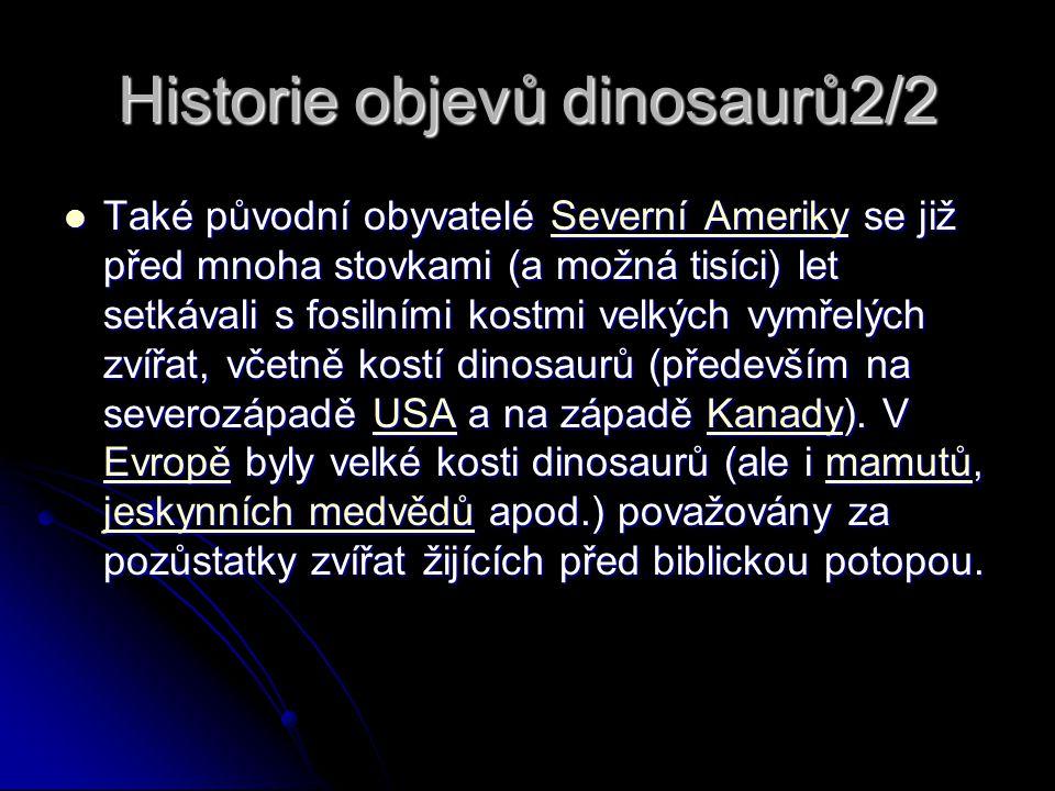 Historie objevů dinosaurů2/2 Také původní obyvatelé Severní Ameriky se již před mnoha stovkami (a možná tisíci) let setkávali s fosilními kostmi velkých vymřelých zvířat, včetně kostí dinosaurů (především na severozápadě USA a na západě Kanady).