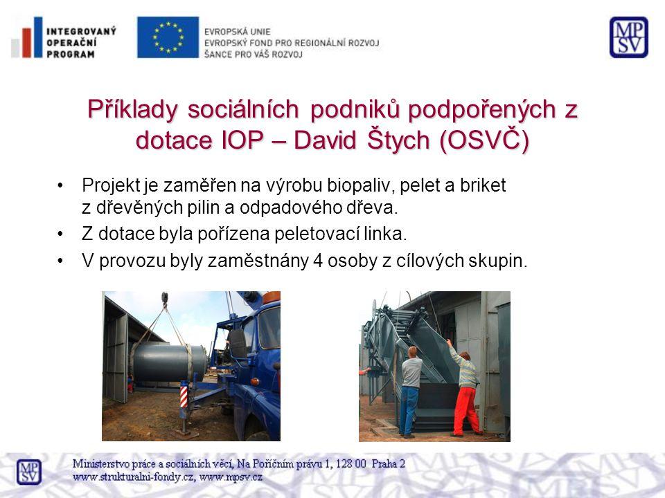 Příklady sociálních podniků podpořených z dotace IOP – David Štych (OSVČ) Projekt je zaměřen na výrobu biopaliv, pelet a briket z dřevěných pilin a od