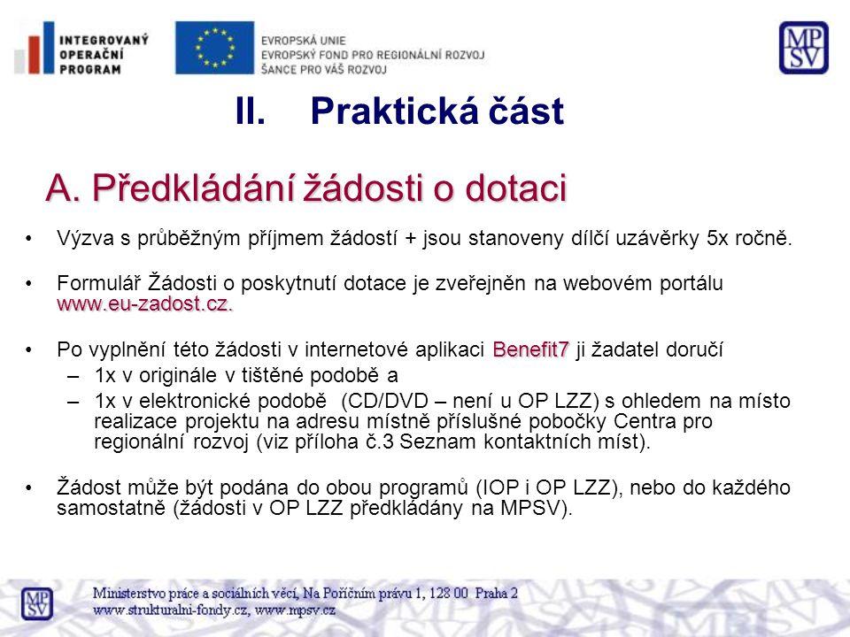 A. Předkládání žádosti o dotaci Výzva s průběžným příjmem žádostí + jsou stanoveny dílčí uzávěrky 5x ročně. www.eu-zadost.cz.Formulář Žádosti o poskyt