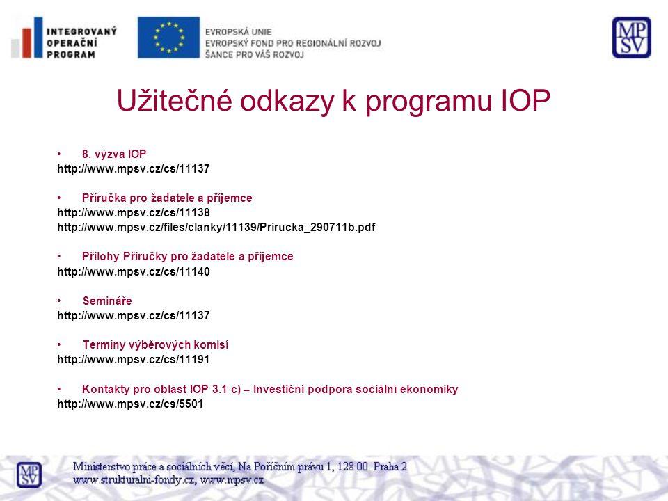 Užitečné odkazy k programu IOP 8. výzva IOP http://www.mpsv.cz/cs/11137 Příručka pro žadatele a příjemce http://www.mpsv.cz/cs/11138 http://www.mpsv.c