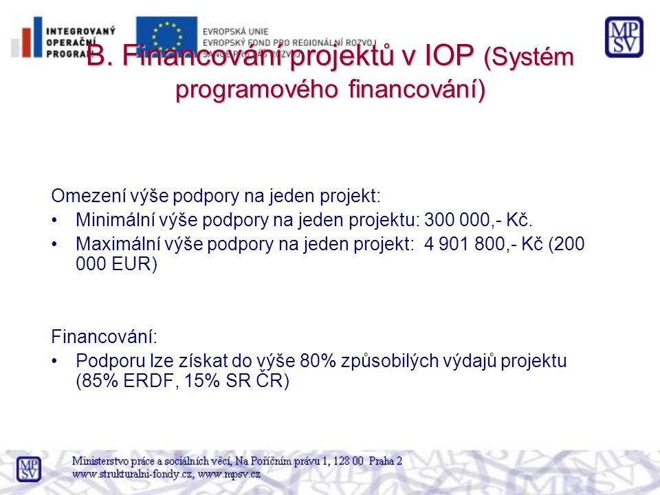 B. Financování projektů v IOP (Systém programového financování) Omezení výše podpory na jeden projekt: Minimální výše podpory na jeden projektu: 300 0