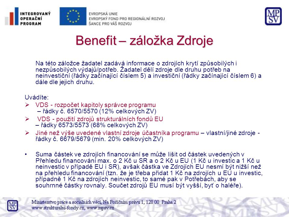 Benefit – záložka Zdroje Na této záložce žadatel zadává informace o zdrojích krytí způsobilých i nezpůsobilých výdajů/potřeb. Žadatel dělí zdroje dle