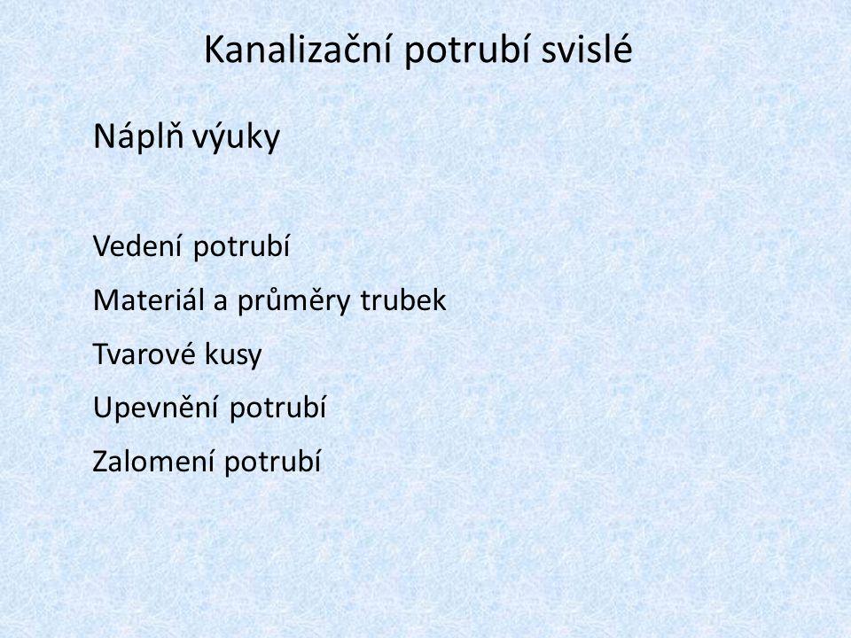 Kanalizační potrubí svislé Náplň výuky Vedení potrubí Materiál a průměry trubek Tvarové kusy Upevnění potrubí Zalomení potrubí