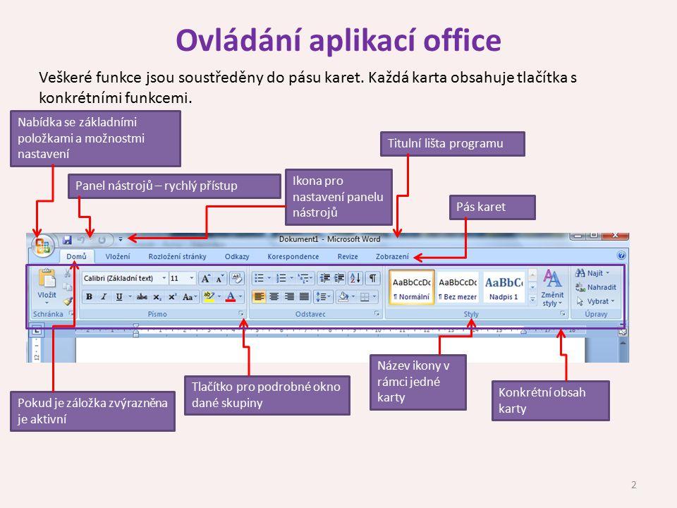 Ovládání aplikací office Veškeré funkce jsou soustředěny do pásu karet. Každá karta obsahuje tlačítka s konkrétními funkcemi. Nabídka se základními po