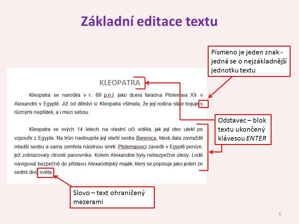 Základní editace textu Slovo – text ohraničený mezerami 6 Písmeno je jeden znak - jedná se o nejzákladnější jednotku textu Odstavec – blok textu ukonč