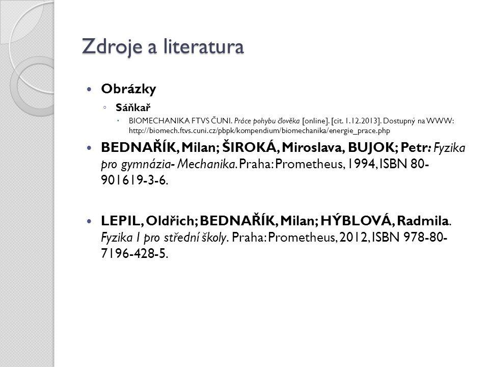 Zdroje a literatura Obrázky ◦ Sáňkař  BIOMECHANIKA FTVS ČUNI.