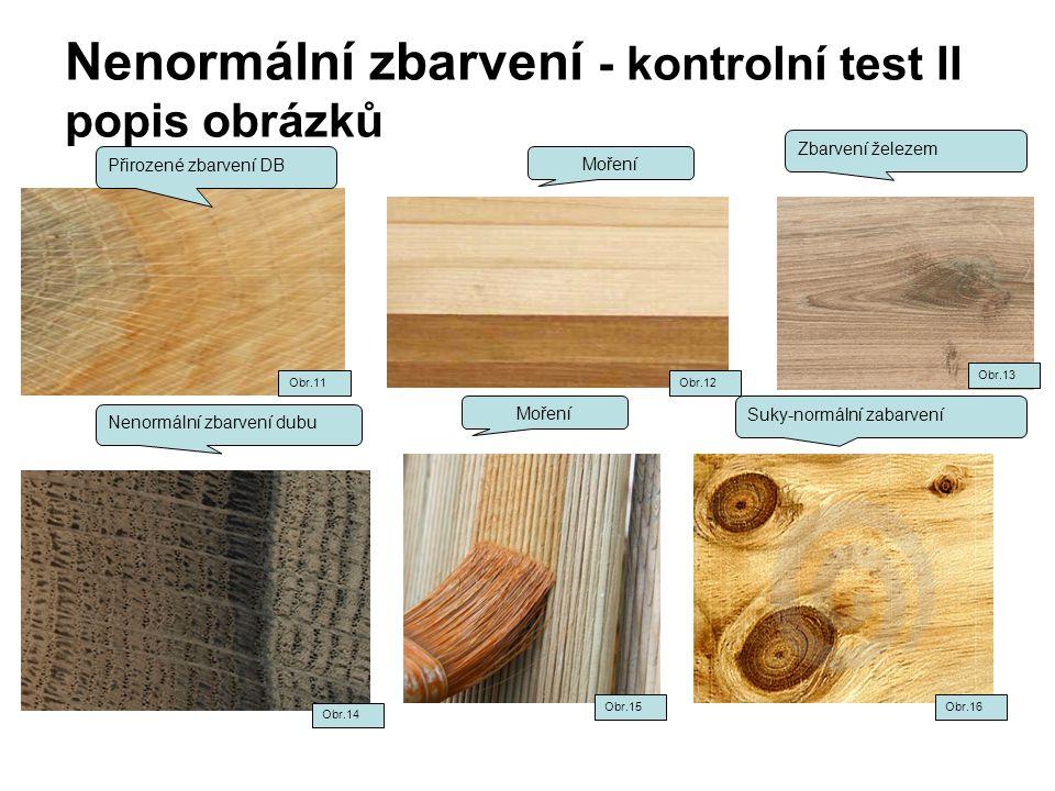 Nenormální zbarvení - kontrolní test II popis obrázků Přirozené zbarvení DB Zbarvení železem Nenormální zbarvení dubu Moření Suky-normální zabarvení M