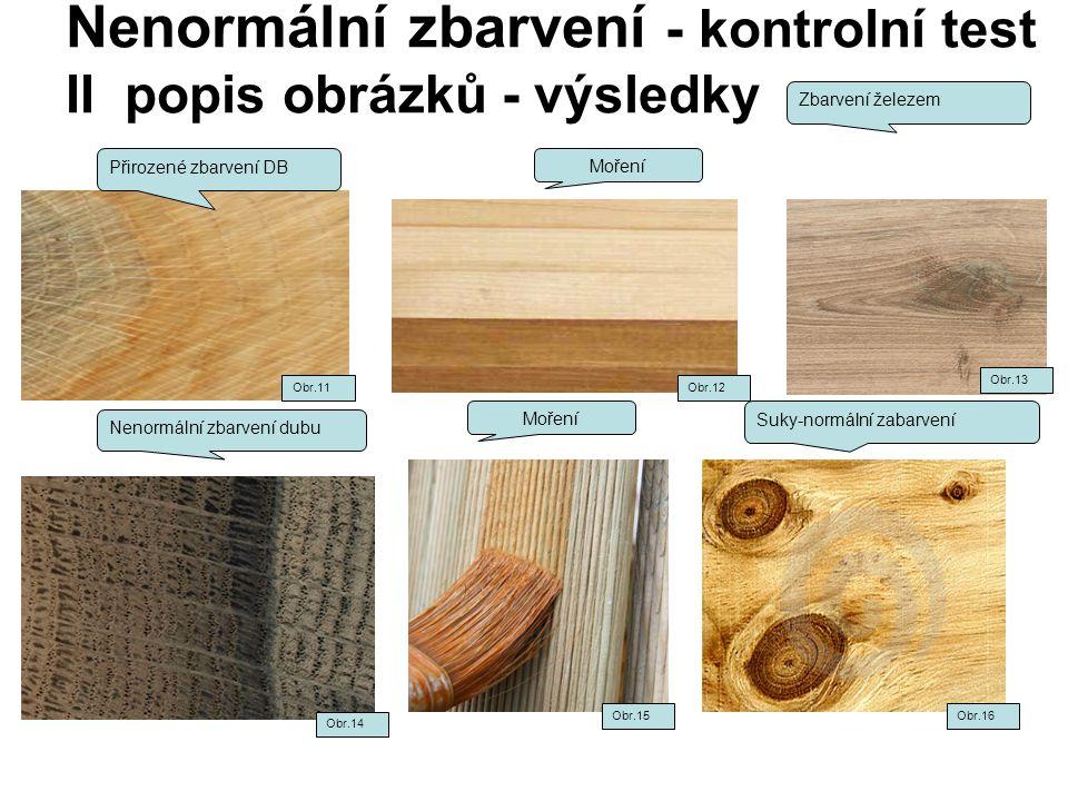 Nenormální zbarvení - kontrolní test II popis obrázků - výsledky Přirozené zbarvení DB Zbarvení železem Nenormální zbarvení dubu Moření Suky-normální