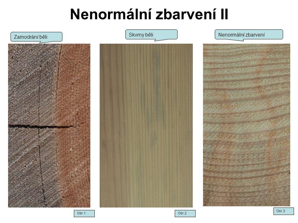 Nenormální zbarvení III Změny barvy nepříznivě ovlivňují použitelnost dřeva při jeho použití pod transparentní povrchové úpravy.