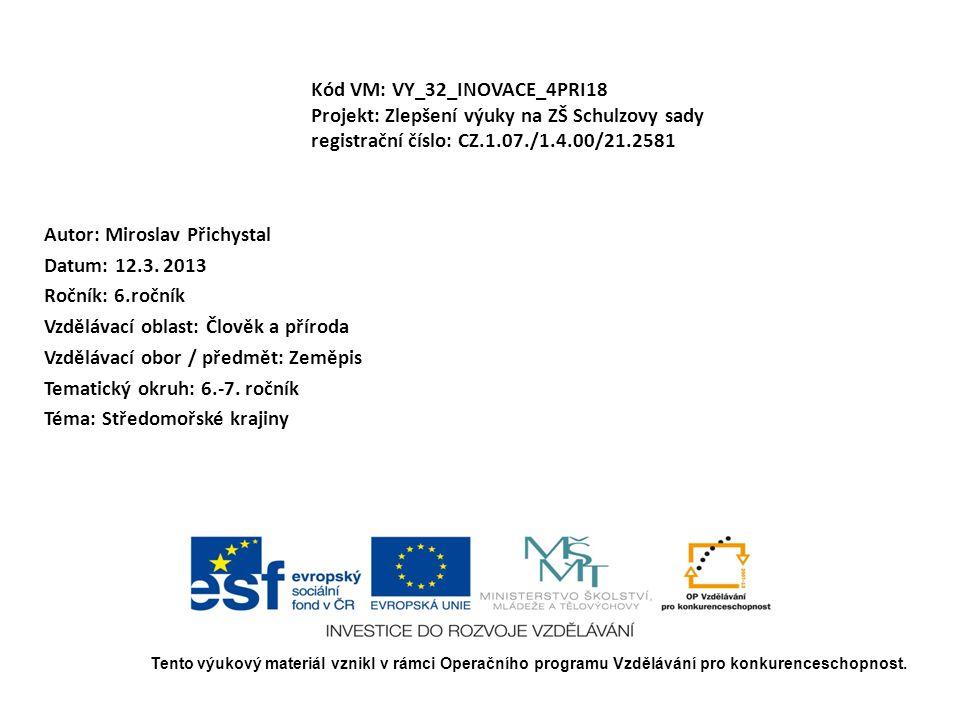 Kód VM: VY_32_INOVACE_4PRI18 Projekt: Zlepšení výuky na ZŠ Schulzovy sady registrační číslo: CZ.1.07./1.4.00/21.2581 Autor: Miroslav Přichystal Datum: