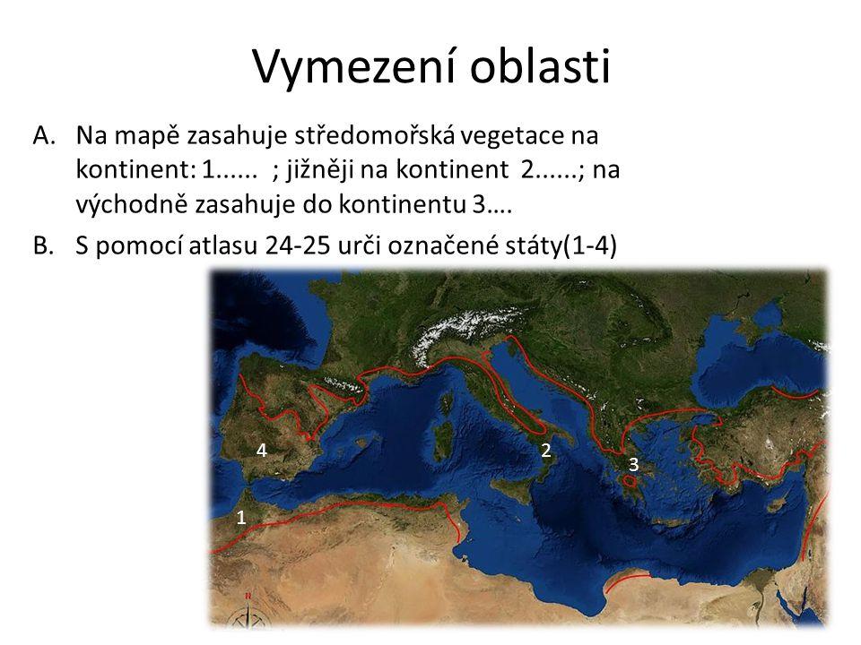 Vymezení oblasti A.Na mapě zasahuje středomořská vegetace na kontinent: 1...... ; jižněji na kontinent 2......; na východně zasahuje do kontinentu 3….
