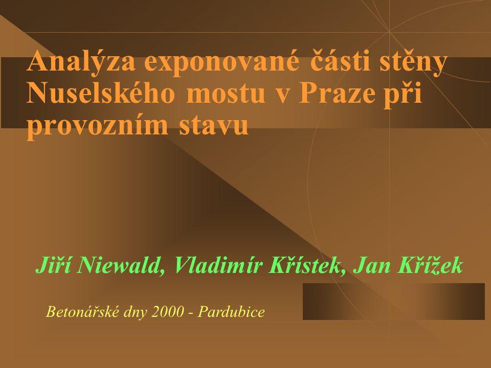 Analýza exponované části stěny Nuselského mostu v Praze při provozním stavu Jiří Niewald, Vladimír Křístek, Jan Křížek Betonářské dny 2000 - Pardubice