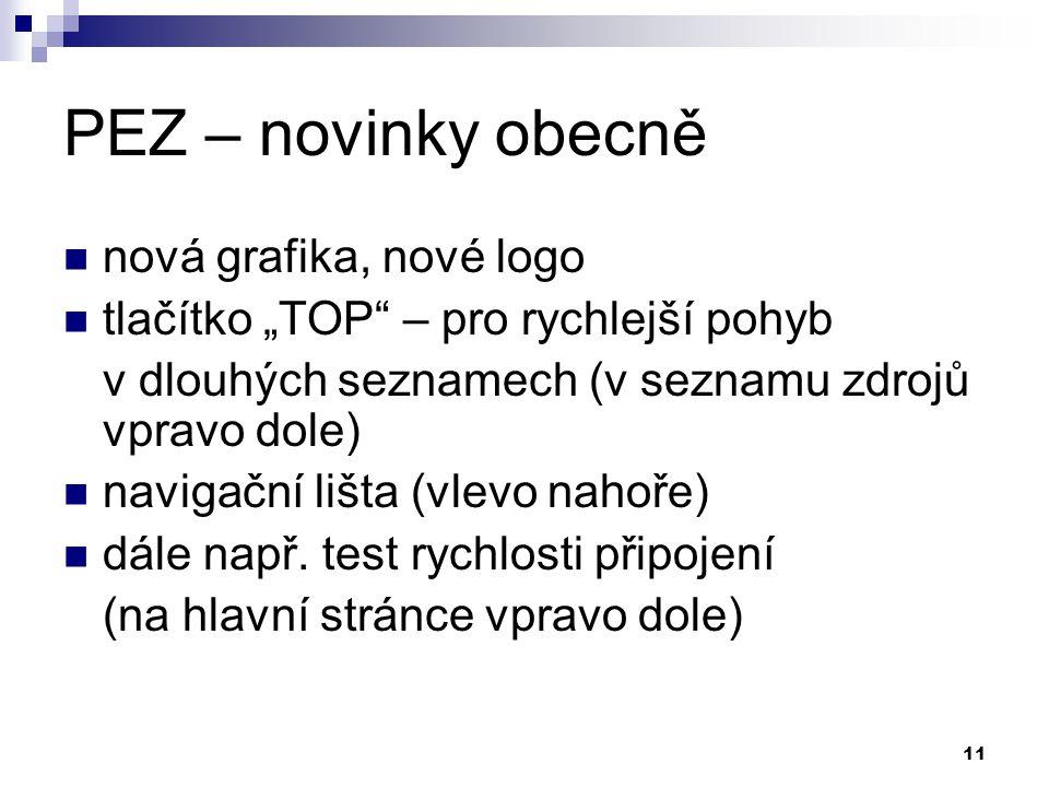 """11 PEZ – novinky obecně nová grafika, nové logo tlačítko """"TOP – pro rychlejší pohyb v dlouhých seznamech (v seznamu zdrojů vpravo dole) navigační lišta (vlevo nahoře) dále např."""