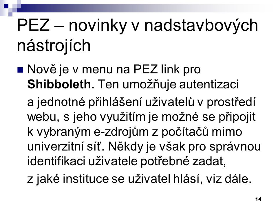 14 PEZ – novinky v nadstavbových nástrojích Nově je v menu na PEZ link pro Shibboleth.