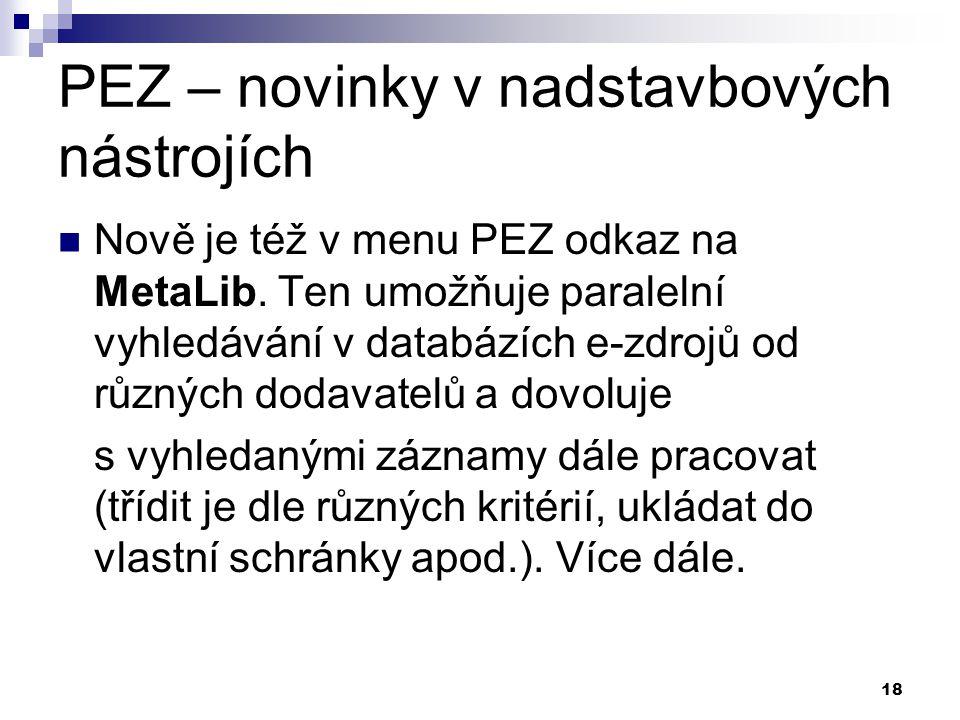 18 PEZ – novinky v nadstavbových nástrojích Nově je též v menu PEZ odkaz na MetaLib.