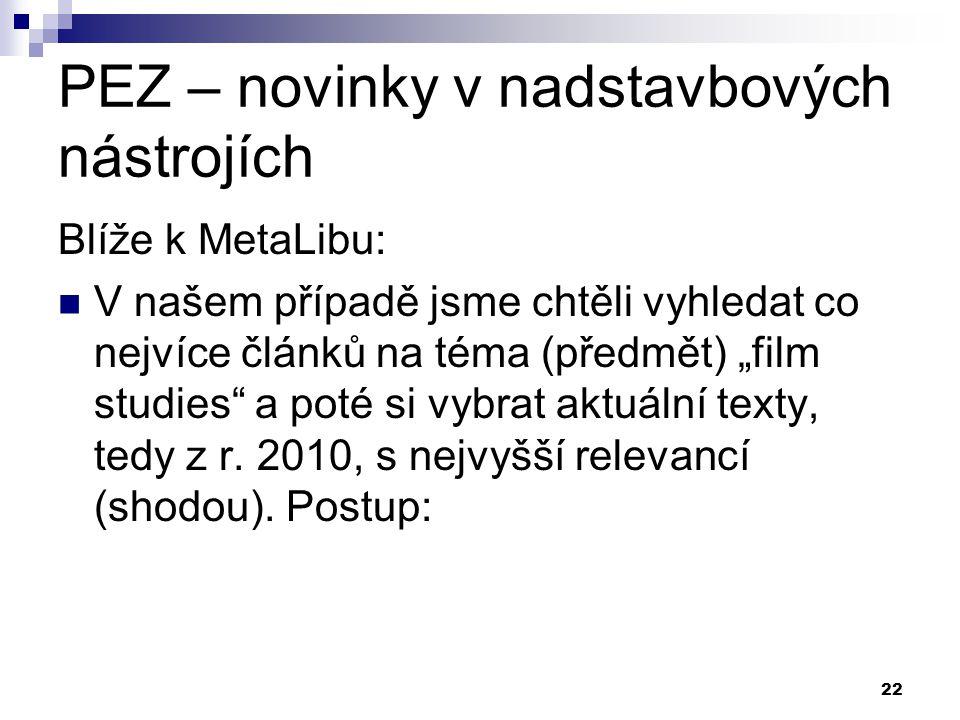 """22 PEZ – novinky v nadstavbových nástrojích Blíže k MetaLibu: V našem případě jsme chtěli vyhledat co nejvíce článků na téma (předmět) """"film studies a poté si vybrat aktuální texty, tedy z r."""