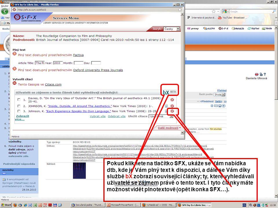 27 Pokud kliknete na tlačítko SFX, ukáže se Vám nabídka dtb, kde je Vám plný text k dispozici, a dále se Vám díky službě bX zobrazí související články; ty, které vyhledávali uživatelé se zájmem právě o tento text.