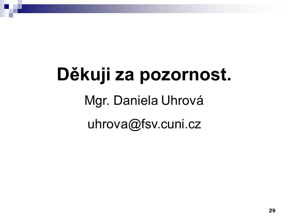 29 Děkuji za pozornost. Mgr. Daniela Uhrová uhrova@fsv.cuni.cz