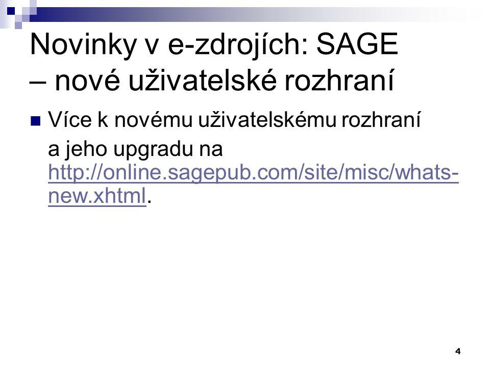 4 Novinky v e-zdrojích: SAGE – nové uživatelské rozhraní Více k novému uživatelskému rozhraní a jeho upgradu na http://online.sagepub.com/site/misc/whats- new.xhtml.