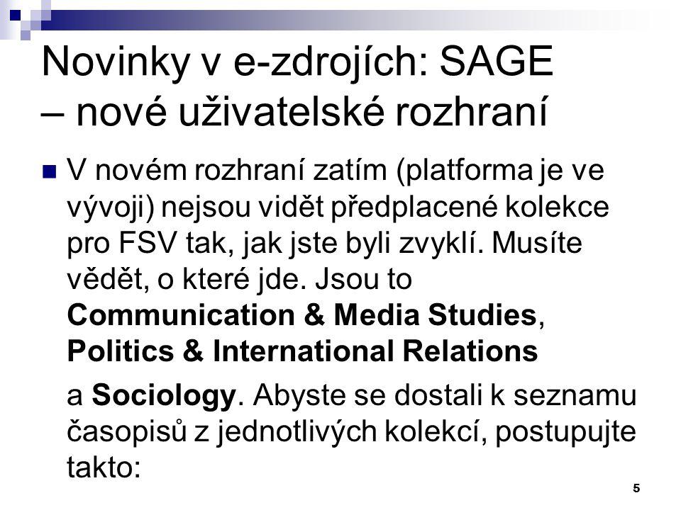 5 Novinky v e-zdrojích: SAGE – nové uživatelské rozhraní V novém rozhraní zatím (platforma je ve vývoji) nejsou vidět předplacené kolekce pro FSV tak, jak jste byli zvyklí.