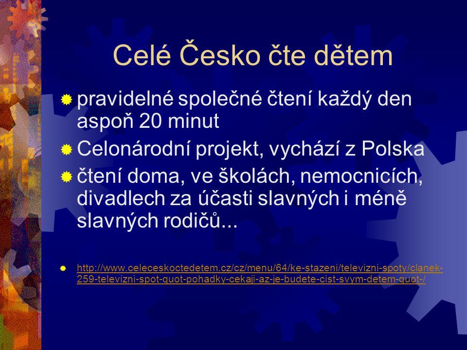 Celé Česko čte dětem  pravidelné společné čtení každý den aspoň 20 minut  Celonárodní projekt, vychází z Polska  čtení doma, ve školách, nemocnicích, divadlech za účasti slavných i méně slavných rodičů...