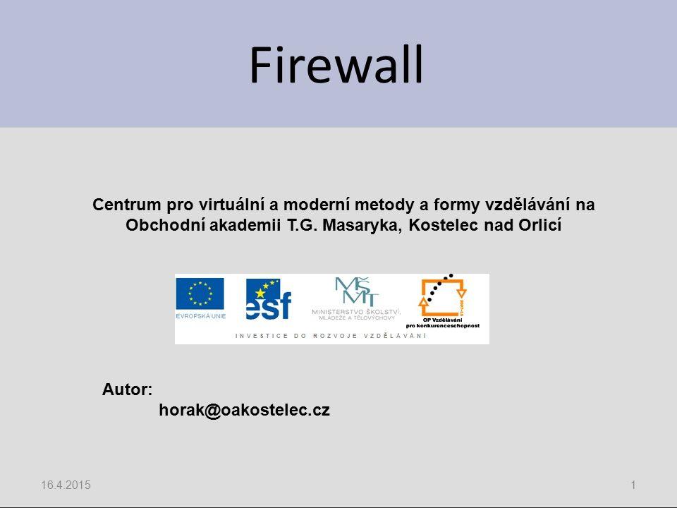 Firewall 16.4.20151 Centrum pro virtuální a moderní metody a formy vzdělávání na Obchodní akademii T.G. Masaryka, Kostelec nad Orlicí Autor: horak@oak
