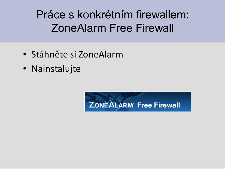 Práce s konkrétním firewallem: ZoneAlarm Free Firewall Stáhněte si ZoneAlarm Nainstalujte