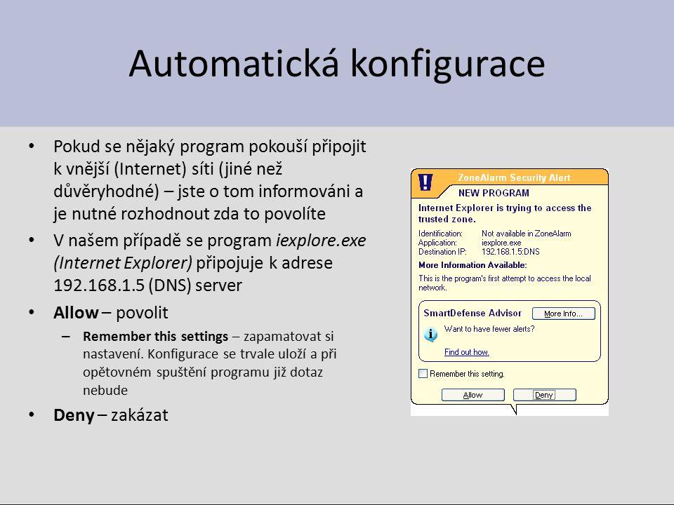 Automatická konfigurace Pokud se nějaký program pokouší připojit k vnější (Internet) síti (jiné než důvěryhodné) – jste o tom informováni a je nutné rozhodnout zda to povolíte V našem případě se program iexplore.exe (Internet Explorer) připojuje k adrese 192.168.1.5 (DNS) server Allow – povolit – Remember this settings – zapamatovat si nastavení.
