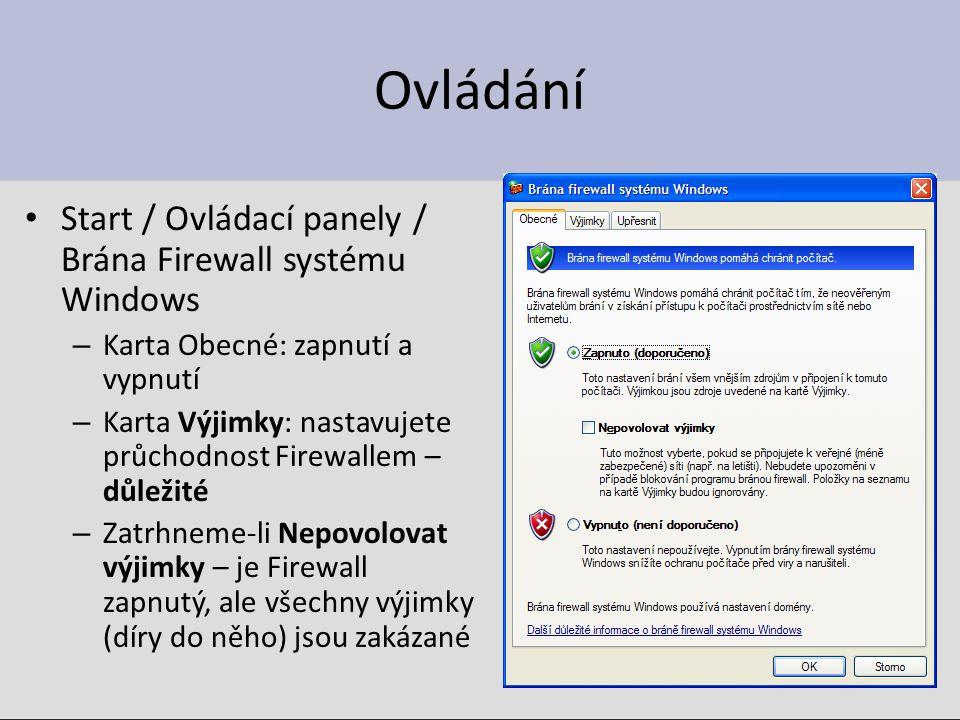 Ovládání Start / Ovládací panely / Brána Firewall systému Windows – Karta Obecné: zapnutí a vypnutí – Karta Výjimky: nastavujete průchodnost Firewallem – důležité – Zatrhneme-li Nepovolovat výjimky – je Firewall zapnutý, ale všechny výjimky (díry do něho) jsou zakázané